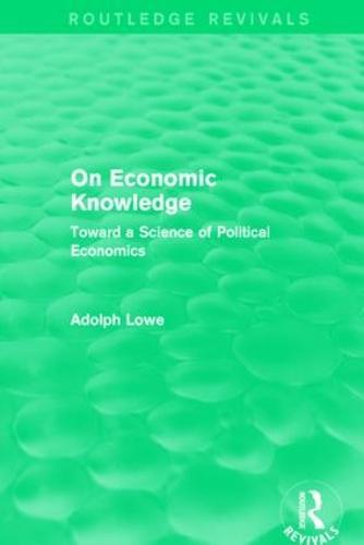 On Economic Knowledge: Toward a Science of Political Economics - Routledge Revivals (Hardback)