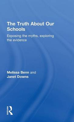 The Truth About Our Schools: Exposing the myths, exploring the evidence (Hardback)