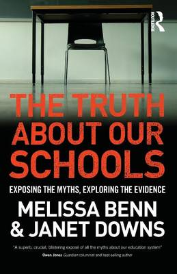 The Truth About Our Schools: Exposing the myths, exploring the evidence (Paperback)