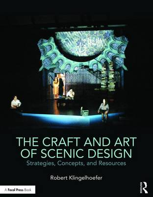 The Craft and Art of Scenic Design: Strategies, Concepts, and Resources (Paperback)