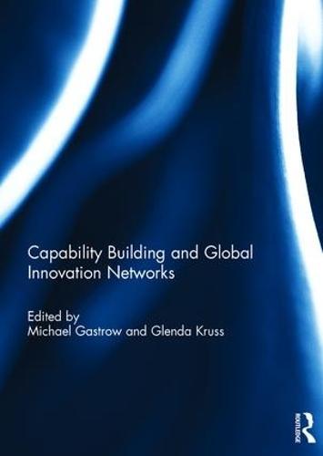 Capability Building and Global Innovation Networks (Hardback)