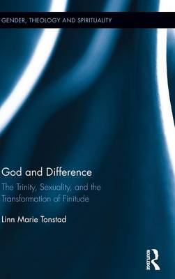 God and Difference: The Trinity, Sexuality, and the Transformation of Finitude - Gender, Theology and Spirituality (Hardback)