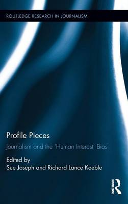 Profile Pieces: Journalism and the 'Human Interest' Bias - Routledge Research in Journalism (Hardback)