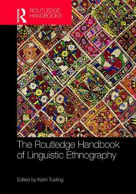 The Routledge Handbook of Linguistic Ethnography - Routledge Handbooks in Applied Linguistics (Hardback)