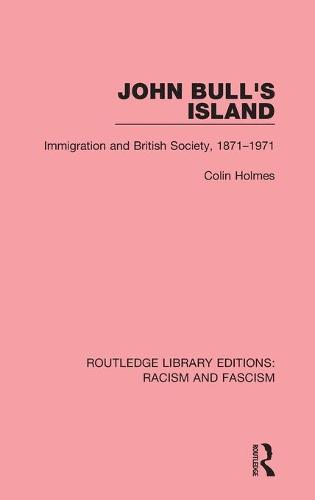 John Bull's Island: Immigration and British Society, 1871-1971 - Routledge Library Editions: Racism and Fascism (Hardback)