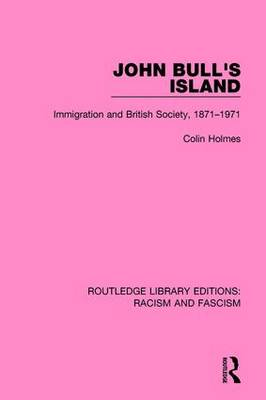 John Bull's Island: Immigration and British Society, 1871-1971 - Routledge Library Editions: Racism and Fascism (Paperback)