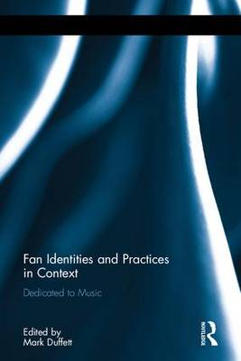 Fan Identities and Practices in Context: Dedicated to Music (Hardback)