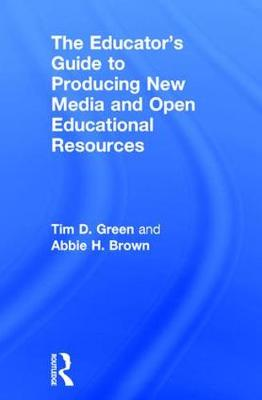 The Educator's Guide to Producing New Media and Open Educational Resources (Hardback)