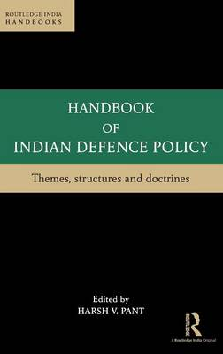 Handbook of Indian Defence Policy: Themes, Structures and Doctrines (Hardback)