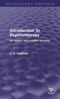Introduction to Psychotherapy: Its History and Modern Schools - Psychology Revivals (Hardback)