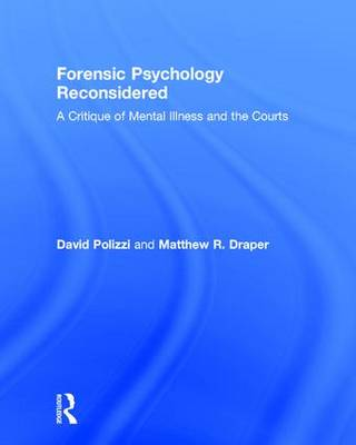 Forensic Psychology Reconsidered: A Critique of Mental Illness and the Courts (Hardback)