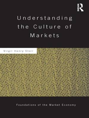 Understanding the Culture of Markets - Routledge Foundations of the Market Economy (Paperback)