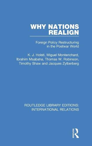 Why Nations Realign: Foreign Policy Restructuring in the Postwar World - Routledge Library Editions: International Relations (Hardback)