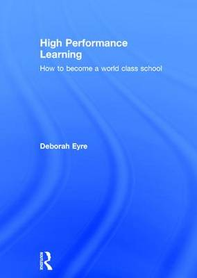 High Performance Learning: How to become a world class school (Hardback)