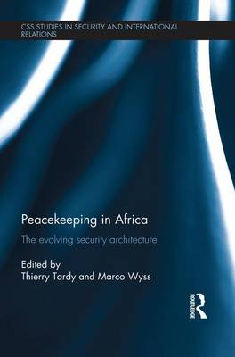 Peacekeeping in Africa: The evolving security architecture - CSS Studies in Security and International Relations (Paperback)