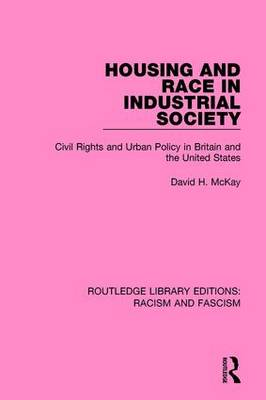 Housing and Race in Industrial Society - Routledge Library Editions: Racism and Fascism 7 (Hardback)