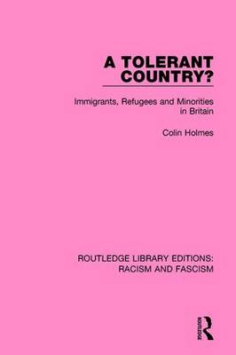 A Tolerant Country?: Immigrants, Refugees and Minorities - Routledge Library Editions: Racism and Fascism (Hardback)
