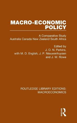Macro-economic Policy: A Comparative Study, Australia, Canada, New Zealand and South Africa - Routledge Library Editions: Macroeconomics (Hardback)