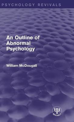 An Outline of Abnormal Psychology - Psychology Revivals (Hardback)