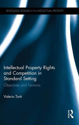 Intellectual Property Rights and Competition in Standard Setting: Objectives and tensions - Routledge Research in Intellectual Property (Hardback)