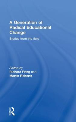 A Generation of Radical Educational Change: Stories from the field (Hardback)