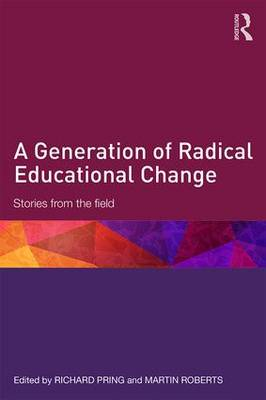 A Generation of Radical Educational Change: Stories from the field (Paperback)