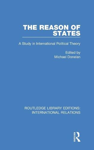 The Reason of States: A Study in International Political Theory - Routledge Library Editions: International Relations (Hardback)