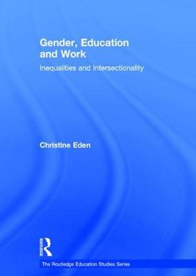 Gender, Education and Work: Inequalities and Intersectionality - The Routledge Education Studies Series (Hardback)