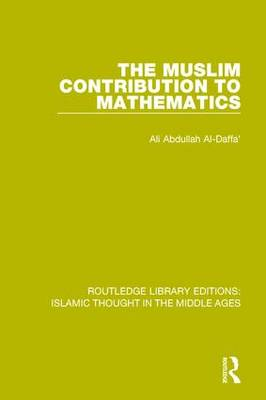 The Muslim Contribution to Mathematics - Routledge Library Editions: Islamic Thought in the Middle Ages 6 (Hardback)