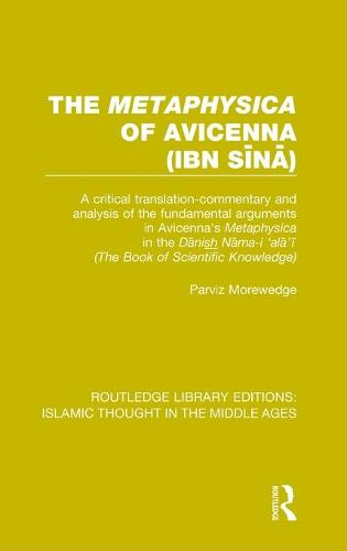 The 'Metaphysica' of Avicenna (ibn Si na ): A critical translation-commentary and analysis of the fundamental arguments in Avicenna's 'Metaphysica' in the 'Da nish Na ma-i 'ala 'i ' ('The Book of Scientific Knowledge') - Routledge Library Editions: Islamic Thought in the Middle Ages (Hardback)