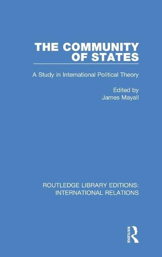 The Community of States: A Study in International Political Theory - Routledge Library Editions: International Relations (Hardback)