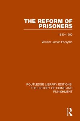 The Reform of Prisoners: 1830-1900 - Routledge Library Editions: The History of Crime and Punishment 4 (Hardback)