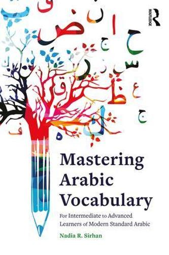 Mastering Arabic Vocabulary: For Intermediate to Advanced Learners of Modern Standard Arabic (Paperback)