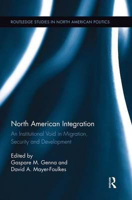 North American Integration: An Institutional Void in Migration, Security and Development (Paperback)