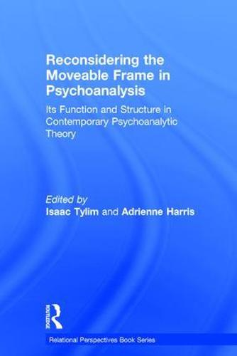 Reconsidering the Moveable Frame in Psychoanalysis: Its Function and Structure in Contemporary Psychoanalytic Theory - Relational Perspectives Book Series (Hardback)