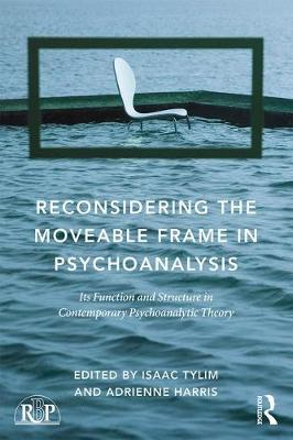 Reconsidering the Moveable Frame in Psychoanalysis: Its Function and Structure in Contemporary Psychoanalytic Theory - Relational Perspectives Book Series (Paperback)