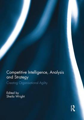 Competitive Intelligence, Analysis and Strategy: Creating Organisational Agility (Paperback)