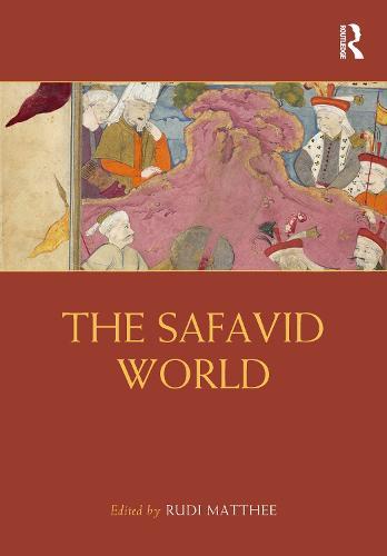 The Safavid World - Routledge Worlds (Hardback)