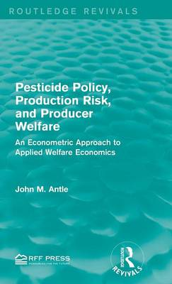 Pesticide Policy, Production Risk, and Producer Welfare: An Econometric Approach to Applied Welfare Economics (Hardback)