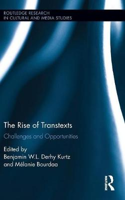 The Rise of Transtexts: Challenges and Opportunities - Routledge Research in Cultural and Media Studies (Hardback)