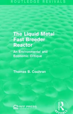 The Liquid Metal Fast Breeder Reactor: An Environmental and Economic Critique (Paperback)