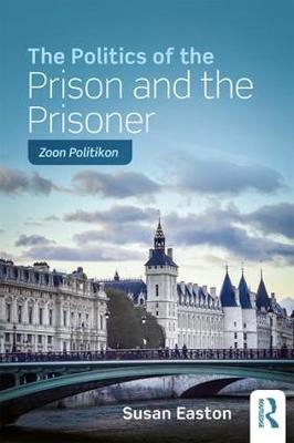 The Politics of the Prison and the Prisoner: Zoon Politikon (Paperback)