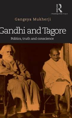 Gandhi and Tagore: Politics, truth and conscience (Hardback)