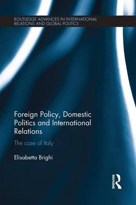 Foreign Policy, Domestic Politics and International Relations: The case of Italy (Paperback)