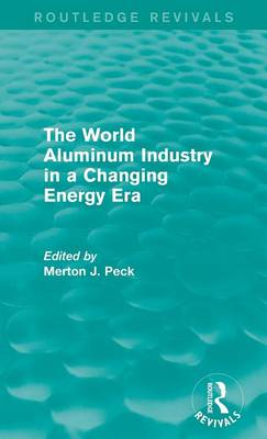 The World Aluminum Industry in a Changing Energy Era - Routledge Revivals (Hardback)