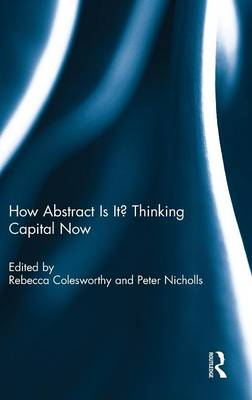 How Abstract Is It? Thinking Capital Now (Hardback)