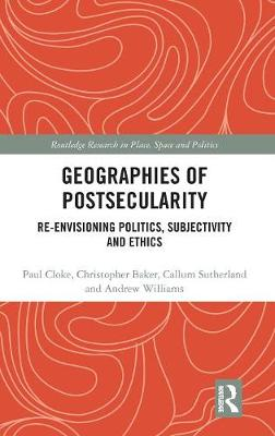 Geographies of Postsecularity: Re-envisioning Politics, Subjectivity and Ethics - Routledge Research in Place, Space and Politics (Hardback)