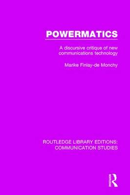 Powermatics: A Discursive Critique of New Communications Technology - Routledge Library Editions: Communication Studies (Hardback)