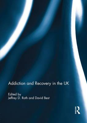 Addiction and Recovery in the UK (Paperback)