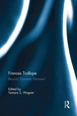 "Frances Trollope: Beyond ""Domestic Manners"" (Paperback)"